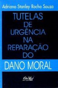 TUTELAS DE URGКNCIA NA REPARAçãO DO DANO MORAL