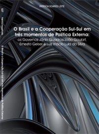 O Brasil e a Cooperação Sul-Sul em trкs momentos de Política Externa: os Governos Jвnio Quadros/João Goulart, Ernesto Geisel e Luiz Inácio Lula da Silva