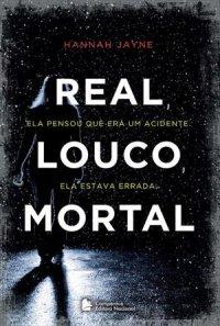 Real, Louco, Mortal