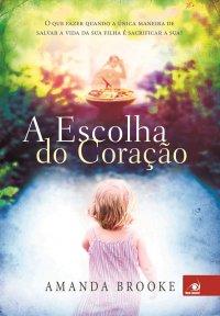 Resenha - A Escolha do Coração - O que fazer quando a única maneira de salvar sua vida é sacrificar a sua? - Amanda Brooke