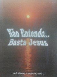 Não Entendo... Basta Jesus