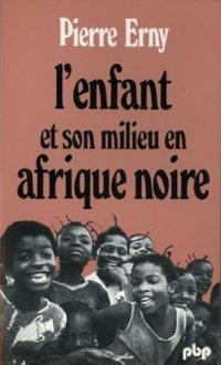 L'enfant et son milieu en Afrique Noire