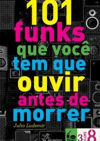 101 Funks Que Vocк Tem Que Ouvir Antes de Morrer