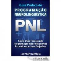 Guia Prático de Programação Neurolinguística