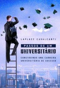 Passos de um universitário: Construindo uma carreira universitária de sucesso Laplace Cavalcanti