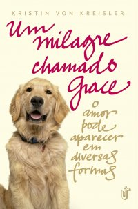 Kristin Von Kreisler, Um milagre chamado Grace, livro de cachorro, livro, capa, sinopse
