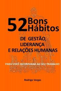52 Bons Hábitos de Gestão, Liderança e Relaçхes Humanas