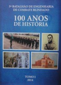 5є Batalhão de Engenharia de Combate Blindado - 100 Anos de Histуria
