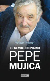 El Revolucionario Pepe Mujica