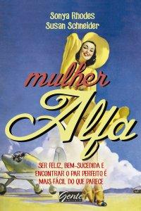 Sonya Rhodes, Susan Schneider, Mulher Alfa, livro, autoajuda, relacionamentos, capa, sinopse