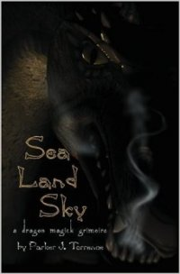 Sea, Land, Sky: A Dragon Magick Grimoire