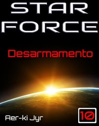 Star Force: Desarmamento (SF10)
