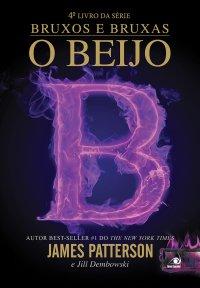 """Resenha: """"O beijo"""" - Série Bruxos e Bruxas - Livro 04 - James Patterson & Jill Dembowski"""
