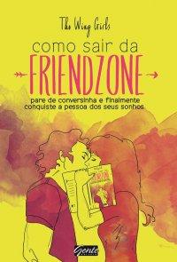 Como sair da Friend Zone, The Wing Girls, Editora Gente, livro, capa, sinopse, dicas, comprar