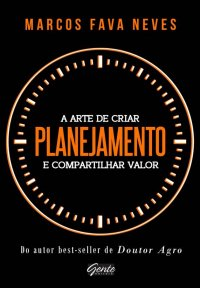 ,Planejamento, A arte de criar e compartilhar valor, Marcos Fava Neves, Editora Gente, livro, dicas, capa, sinopse, onde comprar