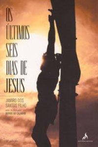 Os ultimos seis dias de jesus
