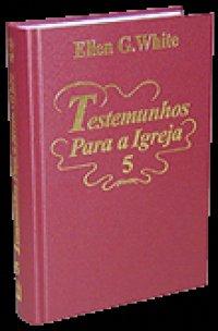 Testemunhos Para a Igreja, vol. 5