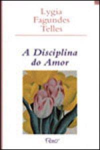 A disciplina do amor - Lygia Fagundes Telles - Esconderijo ...