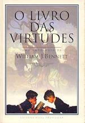O livro das virtudes - William J. Bennett